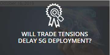Will Trade Tensions Delay 5G Deployment
